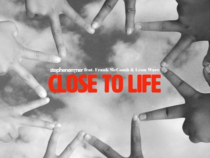 Close To Life feat Leon Ware & Frank McComb out now